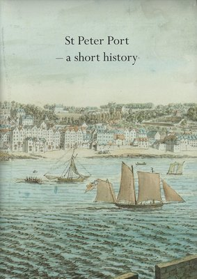 St Peter Port: A Short History