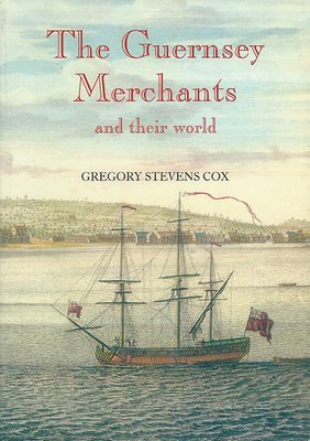 The Guernsey Merchants and their World in the Georgian Era