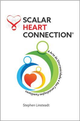 Scalar Heart Connection - A Arte da Sincronicidade e das Constelações Familiares (PORTUGUESE descarregável)