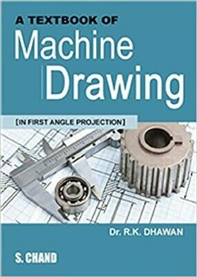 A Textbook of Machine Drawing (In First Angle Projection) by Dr. RK Dahwan