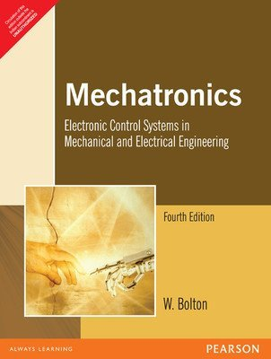 Mechatronics Electronic Control Systems in Mechanical and Electrical Engineering 4ED                        Paperback by W. Bolton (Author)  Pustakkosh.com