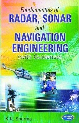 Fundamentals of Radar Sonar and Navigation Engineering with guidance by K.K. Sharma