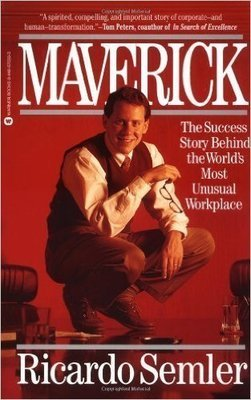 Maverick The Success Story Behind the Worlds Most Unusual Workplace by Ricardo Semler