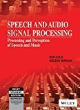 Speech and Audio Signal Processing Processing and Perception of Speech and Music by Nelson Morgan Ben Gold