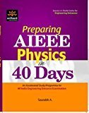 Preparing AIEEE Physics in 40 Days by Saurabh A.