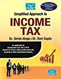 SIMPLIFIED APPROACH TO INCOME TAX 2017-18 by DR. RAVI GUPTA DR. GRISH AHUJA