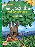 King Ashoka and the Garden of Herbs A Lesson from History About Trees and Plants and Their Benefits Caring for Nature by Subhadra Sen Gupta