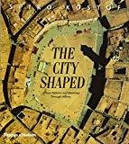 The City Shaped Urban Patterns and Meanings Through History by Spiro Kostof