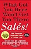 What Got You Here Wont Get You There in Sales  How Successful Salespeople Take it to the Next Level by Marshall Goldsmith