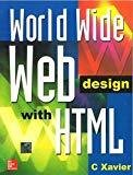 World Wide Web Design with HTML by C. Xavier