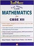 Last Minute Guide Mathematics for CBSE 12 Board Exams by Satya Prakash