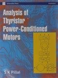 Analysis of Thyristor Power Conditioned Motors by S.K. Pillai
