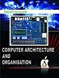 Computer Architecture And Organisation by Saraswat