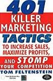 401 Killer Marketing Tactics to Maximize Profits Increase Sales and Stomp Your Competition by Tom Feltenstein