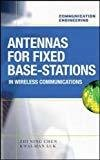 Antennas for Base Stations in Wireless Communications by Zhi Ning Chen