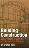 Building Construction Design Aspects of Leakage and Seepage Free Buildings by Krishna Kant