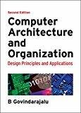 Computer Architecture and Organization Design Principles and Applications by B. Govindarajalu
