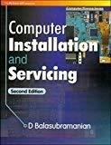 COMPUTER INSTALLATION AND SERVICING by D Balasubramanian