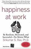 Happiness at Work Be Resilient Motivated and Successful - No Matter What by Srikumar Rao