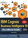 IBM Cognos Business Intelligence 10 The Official Guide by Dan Volitich