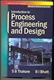 Introduction to Process Engineering and Design by S Thakore