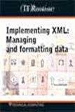 IT Resources - Implementing XML Managing and Formatting Data by Johhny Brochard