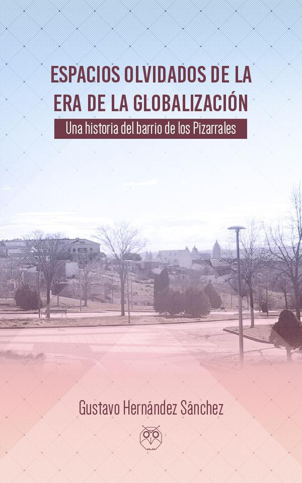 Espacios olvidados en la era de la globalización: Una historia del Barrio de los Pizarrales