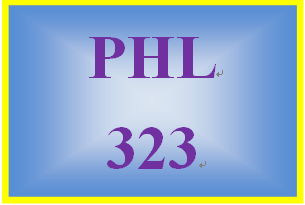 PHL 323 Entire Course