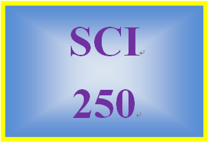 SCI 250 Entire Course