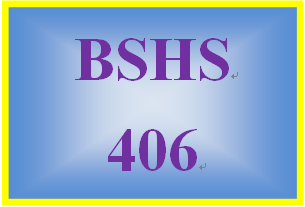 BSHS 406 Entire Course