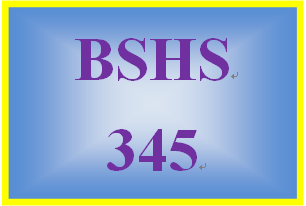 BSHS 345 Entire Course