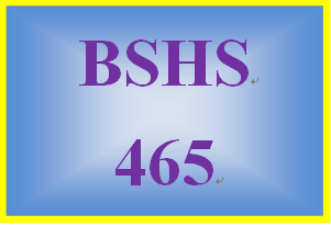 BSHS 465 Entire Course