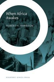 "When Africa Awakes: The ""Inside Story"" of the Stirrings and Strivings of the New Negro in the Western World"