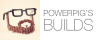 PowerPig's Builds