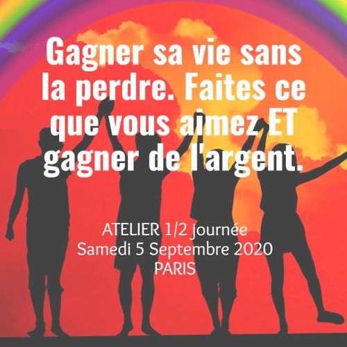 GAGNEZ VOTRE VIE SANS LA PERDRE, FAITES CE QUE VOUS AIMEZ ET GAGNEZ DE L'ARGENT - Atelier 14h - 18h