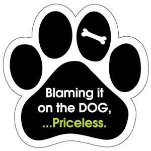 Blaming it on the dog... Priceless