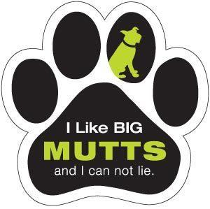I like big mutts and I cannot lie.