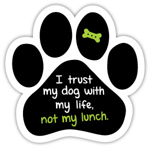 I trust my dog with my life, not my lunch