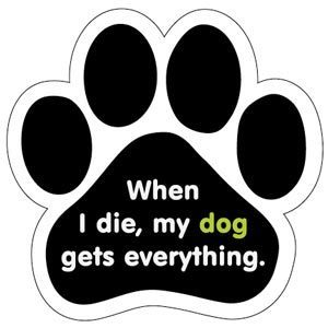 When I die, my dog gets everything