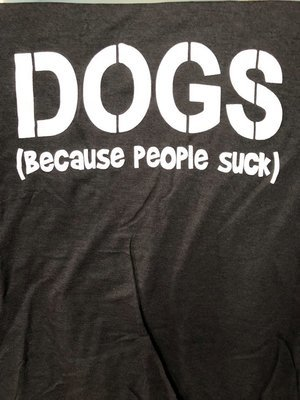Dogs (Because People Suck) Shirt - Short/Long Sleeve. Tank Tops.