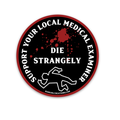 Die Strangely, Support Your Local Medical Examiner Sticker