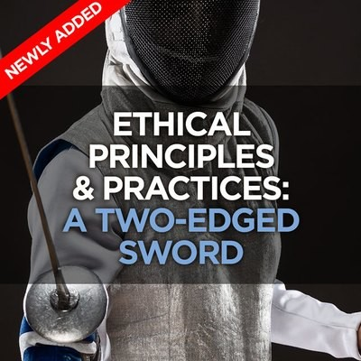 Ethical Principles & Practices: A Two-edged Sword