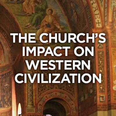 The Church's Impact on Western Civilization