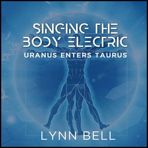 Singing The Body Electric - Uranus enters Taurus