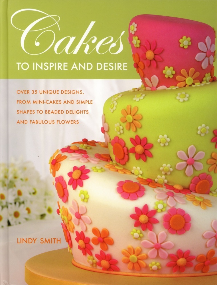 Cakes to Inspire and Desire Book by Lindy Smith