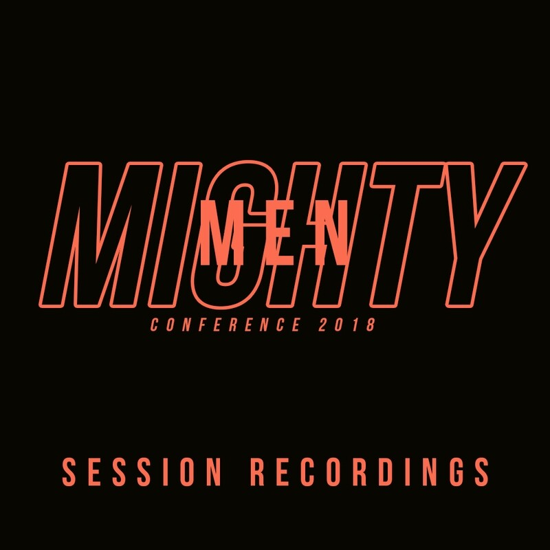 Mighty Men 2018 Conference Session Recordings