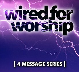 Wired for Worship (Series)