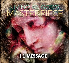 Living As God's Masterpiece