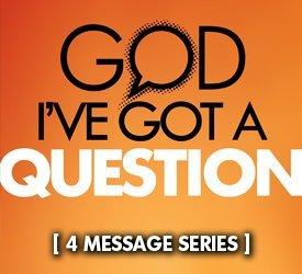 God I've Got a Question (Series)