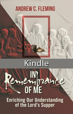 In Remembrance of Me–Enriching Our Understanding of the Lord's Supper-Kindle